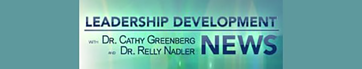 Leadership Development News with Dr. Cathy Greenberg and Dr. Relly Nadler